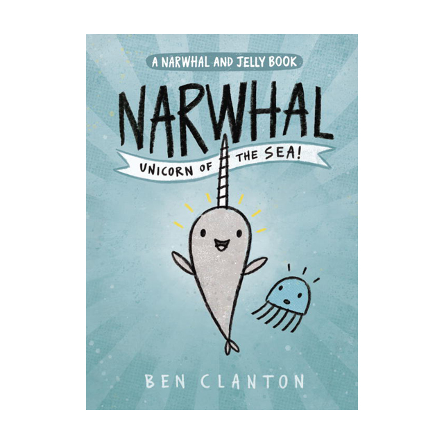 A Narwhal and Jelly Book #1: Narwhal: Unicorn Of The Sea!